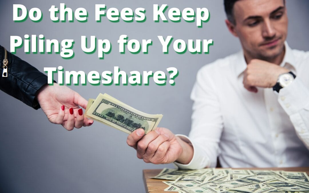 Do the Fees Keep Piling Up for Your Timeshare?