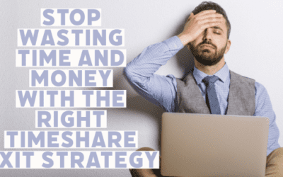 Stop Wasting Time and Money with the Right Timeshare Exit Strategy