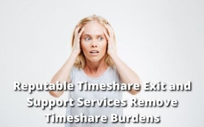 Reputable Timeshare Exit and Support Services Remove Timeshare Burdens