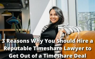 3 Reasons Why You Should Hire a Reputable Timeshare Lawyer to Get Out of a Timeshare Deal