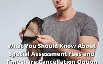 What You Should Know About Special Assessment Fees and Timeshare Cancellation Option
