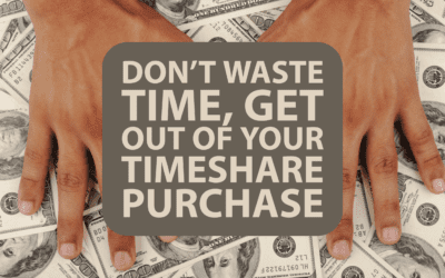 Don't Waste Time, Get Out of Your Timeshare Purchase