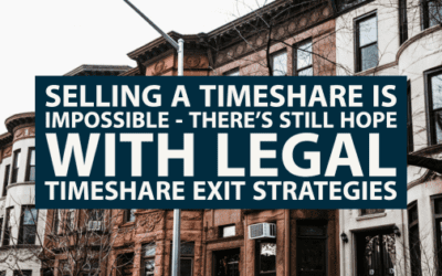 Selling a Timeshare Is Impossible – There's Still Hope with Legal Timeshare Exit Strategies